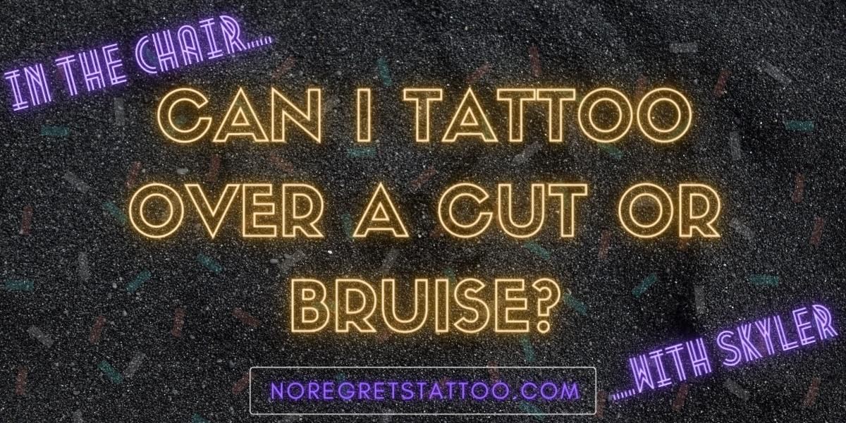 can i tattoo over a cut or bruise (2)